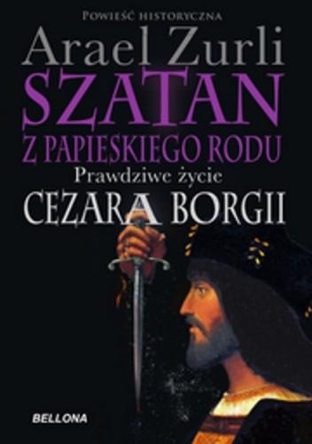 Okładka książki Szatan z papieskiego rodu. Prawdziwe życie Cezara Borgii