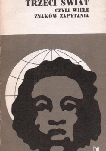 Okładka książki Trzeci świat czyli wiele znaków zapytania
