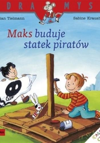 Okładka książki Maks buduje statek piratów