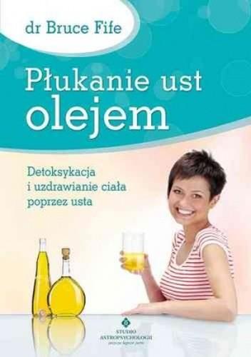 Okładka książki Płukanie ust olejem. Detoksykacja i uzdrawianie ciała poprzez usta