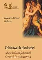 O bóstwach płodności albo o kultach fallicznych u dawnych i współczesnych