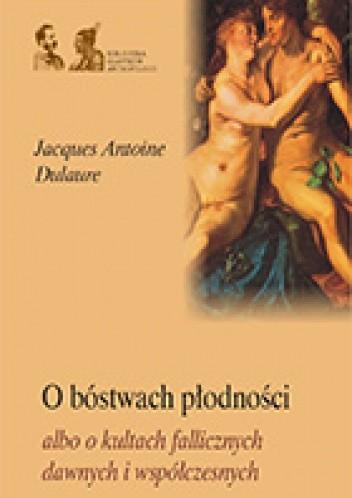 Okładka książki O bóstwach płodności albo o kultach fallicznych u dawnych i współczesnych