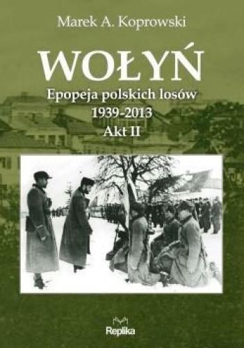 Okładka książki Wołyń. Epopeja polskich losów 1939-2013.  Akt II