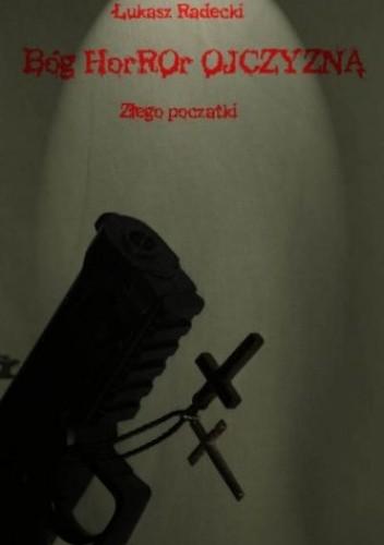 Okładka książki Bóg Horror Ojczyzna - Złego Początki