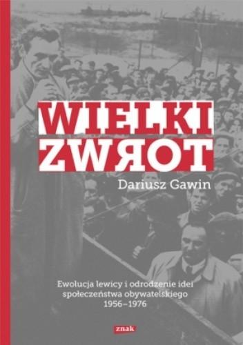 Okładka książki Wielki zwrot. Ewolucja lewicy i odrodzenie idei społeczeństwa obywatelskiego 1956-1976