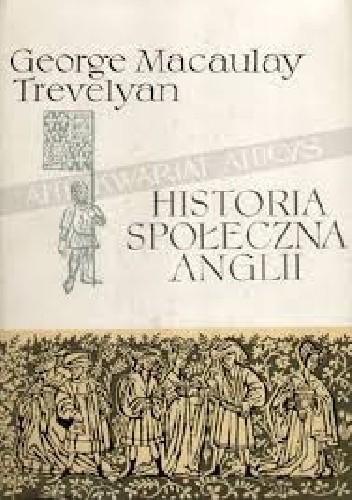 Okładka książki Historia społeczna Anglii. Od Chaucera do Wiktorii