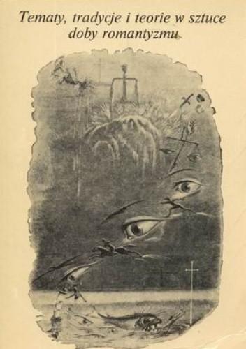 Okładka książki Tematy, tradycje i teorie w sztuce doby romantyzmu