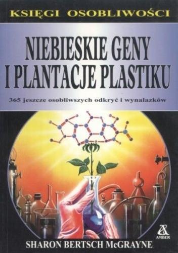 Okładka książki Niebieskie geny i plantacje plastiku: 365 jeszcze osobliwszych odkryć i wynalazków