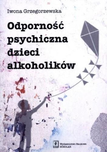 Okładka książki Odporność psychiczna dzieci alkoholików