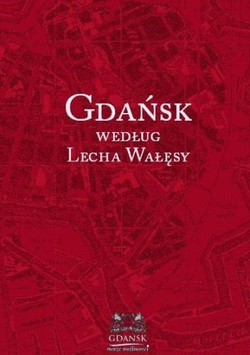 Okładka książki Gdańsk według Lecha Wałęsy