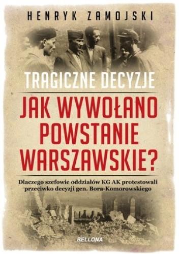 Okładka książki Jak wywołano powstanie warszawskie. Tragiczne decyzje