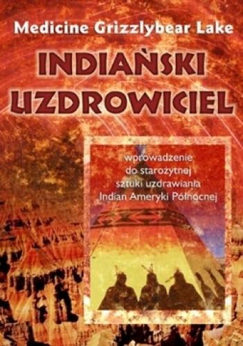 Okładka książki Indiański uzdrowiciel. Wprowadzenie do starożytnej sztuki uzdrawiania Indian Ameryki Północnej