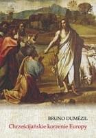 Chrześcijańskie korzenie Europy. Konwersja i wolność w królestwach barbarzyńskich od V do VIII wieku