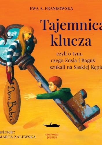 Okładka książki Tajemnica klucza czyli o tym, czego Zosia i Boguś szukali na Saskiej Kępie...
