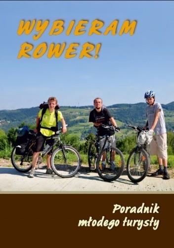 Okładka książki Wybieram rower! Poradnik młodego turysty