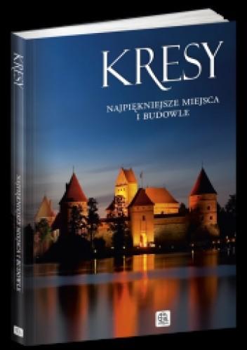 Okładka książki Kresy. Najpiękniejsze miejsca i budowle