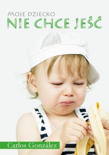 Okładka książki Moje dziecko nie chce jeść
