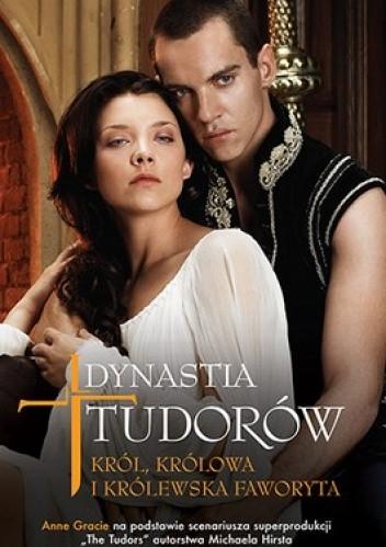 Okładka książki Dynastia Tudorów: Król, królowa i królewska faworyta