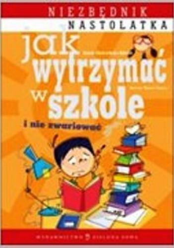 Okładka książki Jak wytrzymać w szkole i nie zwariować?