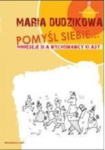 Okładka książki Pomyśl siebie... Minieseje dla wychowawcy klasy