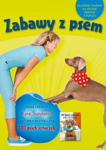 Okładka książki Zabawy z psem. Najlepsze pomysły na krótkie treningi z pupilem