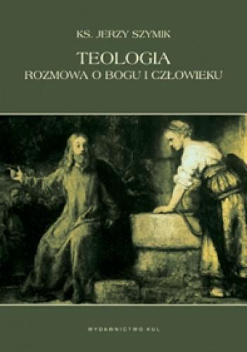 Okładka książki Teologia. Rozmowa o Bogu i człowieku