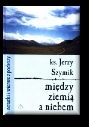 Okładka książki Między ziemią a niebem - notatki i wiersze z podróży