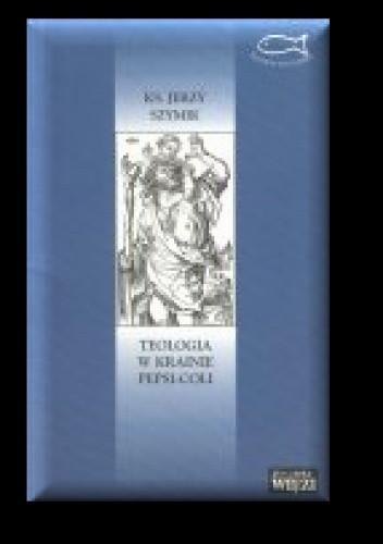 Okładka książki Teologia w krainie pepsi-coli. Od teologii-nauki do teologii-mądrości