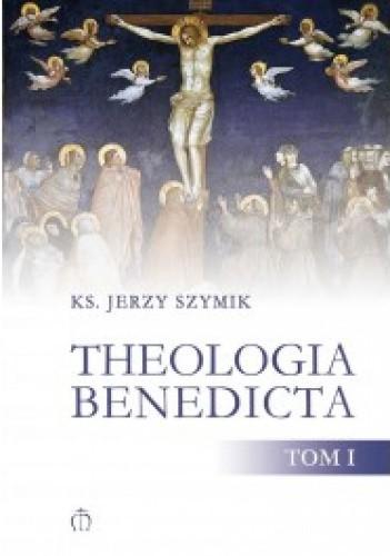Okładka książki Theologia benedicta. Tom 1