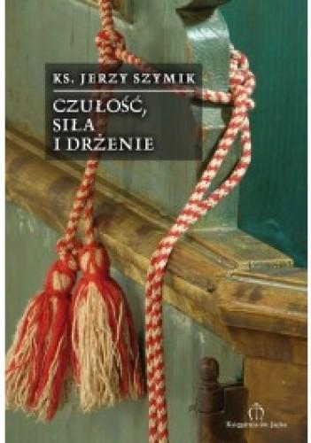 Okładka książki Czułość, siła i drżenie. 50 wierszy z lat 2006-2009