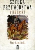 Sztuka przywództwa. Piłsudski.