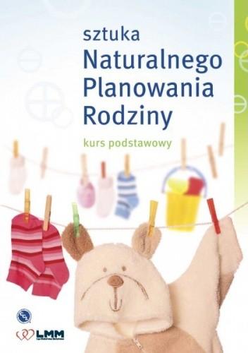 Okładka książki Sztuka naturalnego planowania rodziny kurs podstawowy