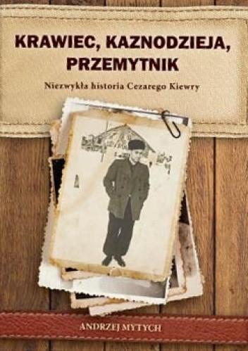 Okładka książki Krawiec, kaznodzieja, przemytnik. Niezwykła historia Cezarego Kiewry