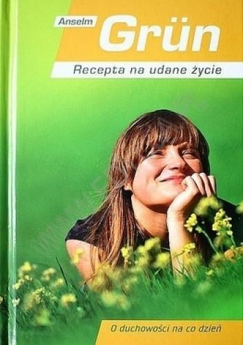 Okładka książki Recepta na udane życie. O duchowości na co dzień