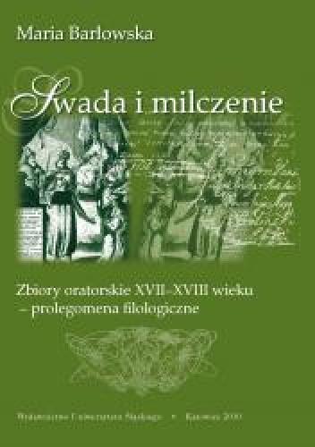 Okładka książki Swada i milczenie. Zbiory oratorskie XVII-XVIII wieku – prolegomena filologiczne