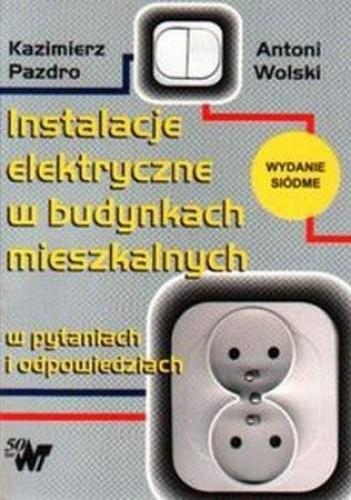 Okładka książki Instalacje elektryczne w budynkach mieszkalnych w pytaniach i odpowiedziach