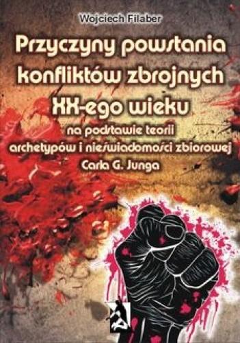 Okładka książki Przyczyny powstania konfliktów zbrojnych XX-ego wieku na podstawie teorii archetypów i nieświadomości zbiorowej Carla G. Junga
