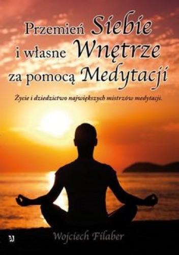 Okładka książki Przemień siebie i własne wnętrze za pomocą medytacji