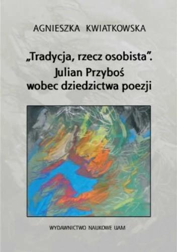 """Okładka książki """"Tradycja, rzecz osobista"""". Julian Przyboś wobec dziedzictwa poezji"""