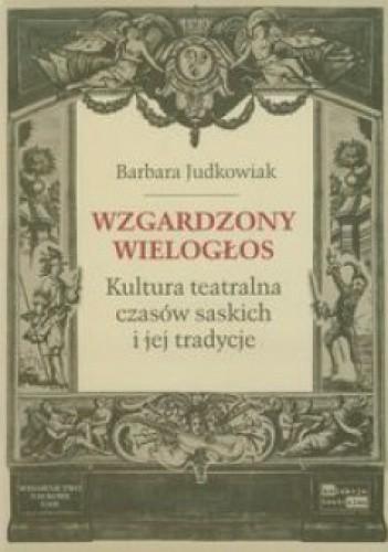 Okładka książki Wzgardzony wielogłos. Kultura teatralna czasów saskich i jej tradycje