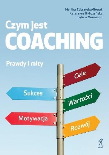 Okładka książki Czym jest coaching. Prawda i mity