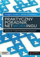 Praktyczny poradnik networkingu. Zbuduj sieć trwałych kontaktów biznesowych