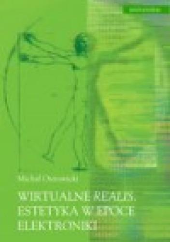 Okładka książki Wirtualne realis. Estetyka w epoce elektroniki