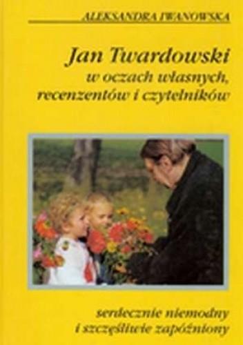 Okładka książki Serdecznie niemodny i szczęśliwie zapóźniony. Jan Twardowski w oczach własnych, recenzentów i czytelników.