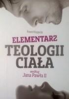 Elementarz teologii ciała według Jana Pawła II