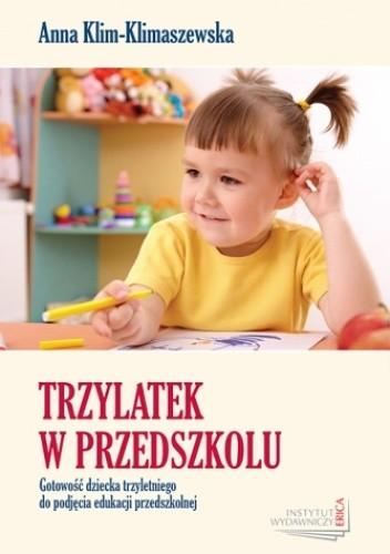 Okładka książki Trzylatek w przedszkolu. Gotowość dziecka trzyletniego do podjęcia edukacji przedszkolnej