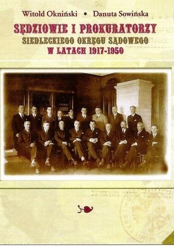 Okładka książki Sędziowie i prokuratorzy siedleckiego okręgu sądowego w latach 1917-1950