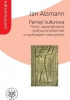 Pamięć kulturowa. Pismo, zapamiętywanie i polityczna tożsamość w cywilizacjach starożytnych