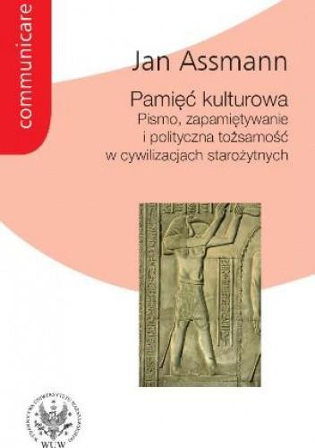 Okładka książki Pamięć kulturowa. Pismo, zapamiętywanie i polityczna tożsamość w cywilizacjach starożytnych