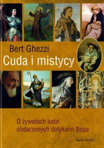 Okładka książki Cuda i mistycy: o żywotach ludzi obdarzonych dotykiem Boga
